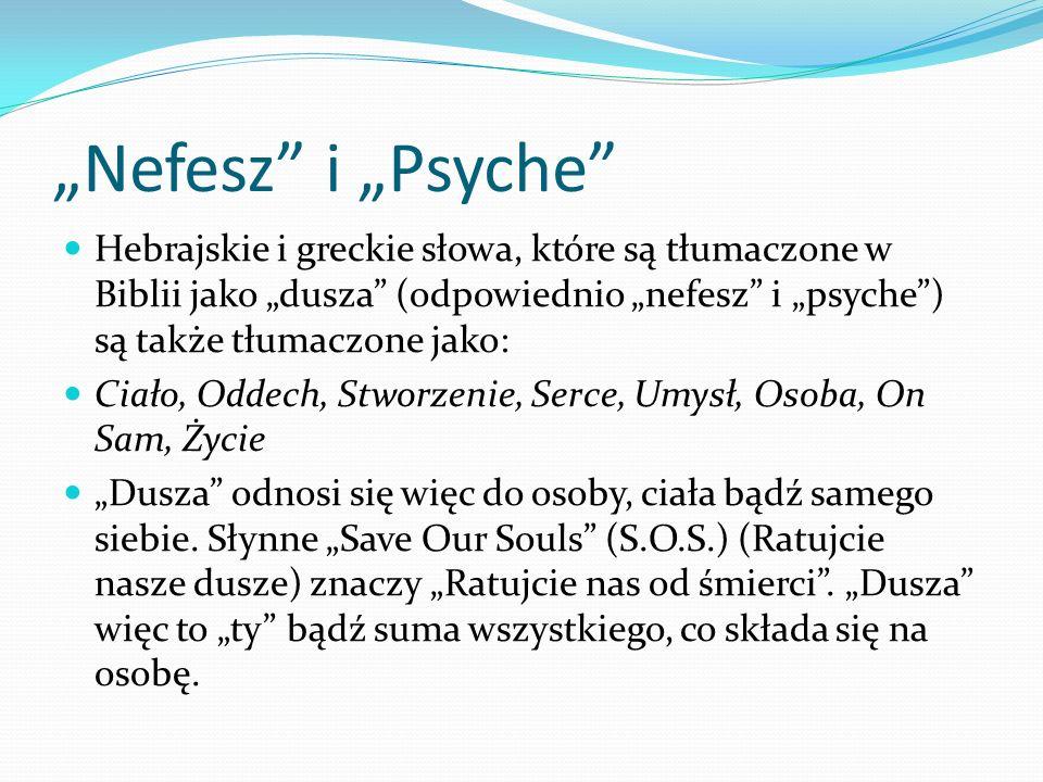 Nefesz i Psyche Hebrajskie i greckie słowa, które są tłumaczone w Biblii jako dusza (odpowiednio nefesz i psyche) są także tłumaczone jako: Ciało, Odd
