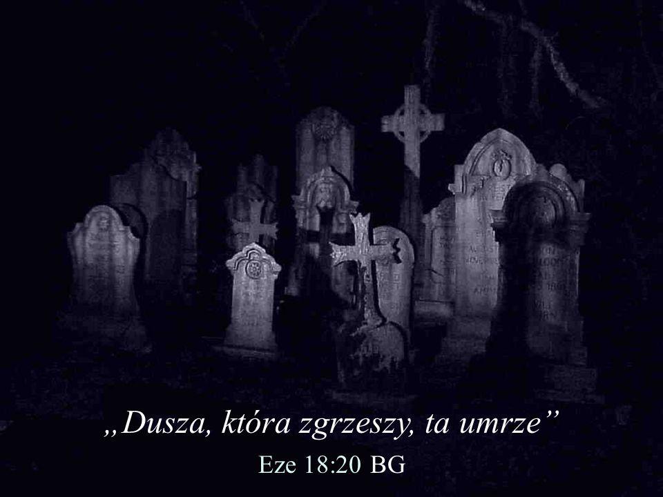Dusza, która zgrzeszy, ta umrze Eze 18:20 BG