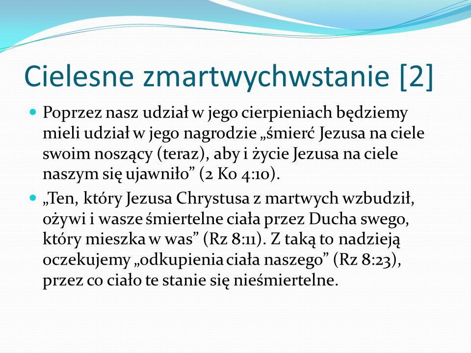 Cielesne zmartwychwstanie [2] Poprzez nasz udział w jego cierpieniach będziemy mieli udział w jego nagrodzie śmierć Jezusa na ciele swoim noszący (ter