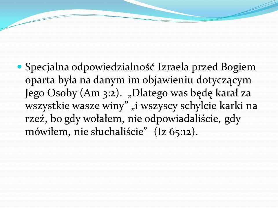 Specjalna odpowiedzialność Izraela przed Bogiem oparta była na danym im objawieniu dotyczącym Jego Osoby (Am 3:2). Dlatego was będę karał za wszystkie