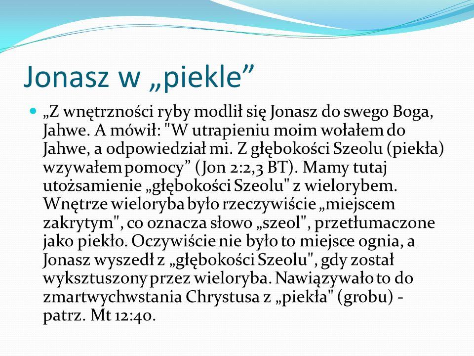 Jonasz w piekle Z wnętrzności ryby modlił się Jonasz do swego Boga, Jahwe. A mówił: