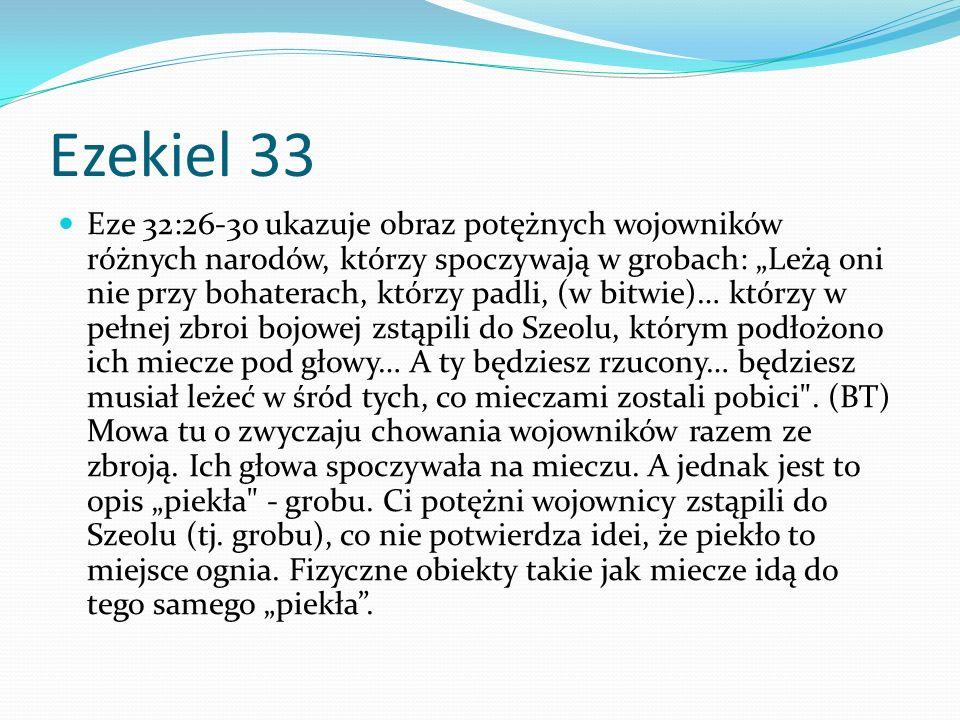 Ezekiel 33 Eze 32:26-30 ukazuje obraz potężnych wojowników różnych narodów, którzy spoczywają w grobach: Leżą oni nie przy bohaterach, którzy padli, (