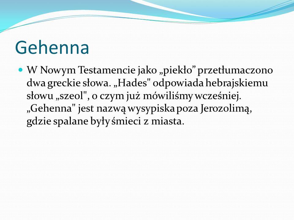 Gehenna W Nowym Testamencie jako piekło przetłumaczono dwa greckie słowa. Hades