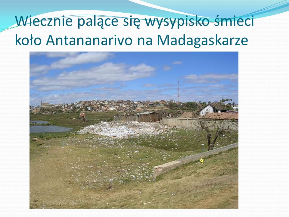 Wiecznie palące się wysypisko śmieci koło Antananarivo na Madagaskarze