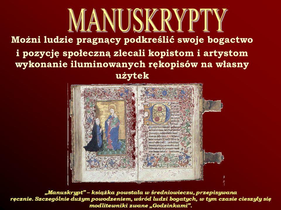 Możni ludzie pragnący podkreślić swoje bogactwo i pozycję społeczną zlecali kopistom i artystom wykonanie iluminowanych rękopisów na własny użytek Manuskrypt – książka powstała w średniowieczu, przepisywana ręcznie.