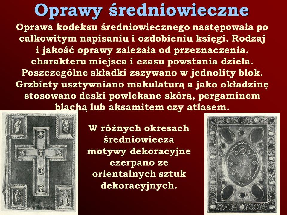 Oprawy średniowieczne Oprawa kodeksu średniowiecznego następowała po całkowitym napisaniu i ozdobieniu księgi.