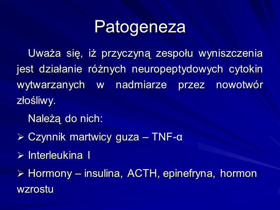 Patogeneza Uważa się, iż przyczyną zespołu wyniszczenia jest działanie różnych neuropeptydowych cytokin wytwarzanych w nadmiarze przez nowotwór złośli