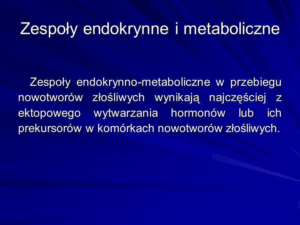 Zespoły endokrynno-metaboliczne w przebiegu nowotworów złośliwych wynikają najczęściej z ektopowego wytwarzania hormonów lub ich prekursorów w komórka