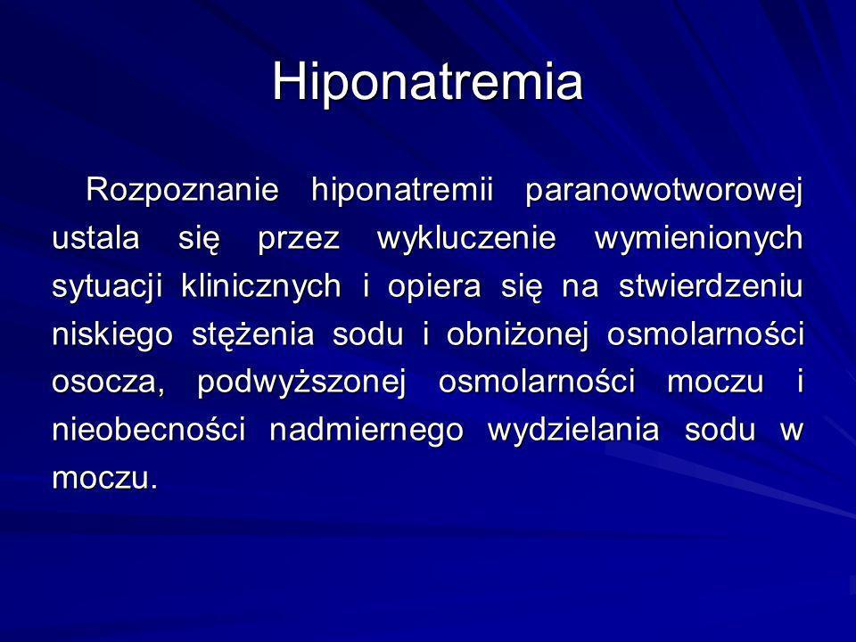 Rozpoznanie hiponatremii paranowotworowej ustala się przez wykluczenie wymienionych sytuacji klinicznych i opiera się na stwierdzeniu niskiego stężeni