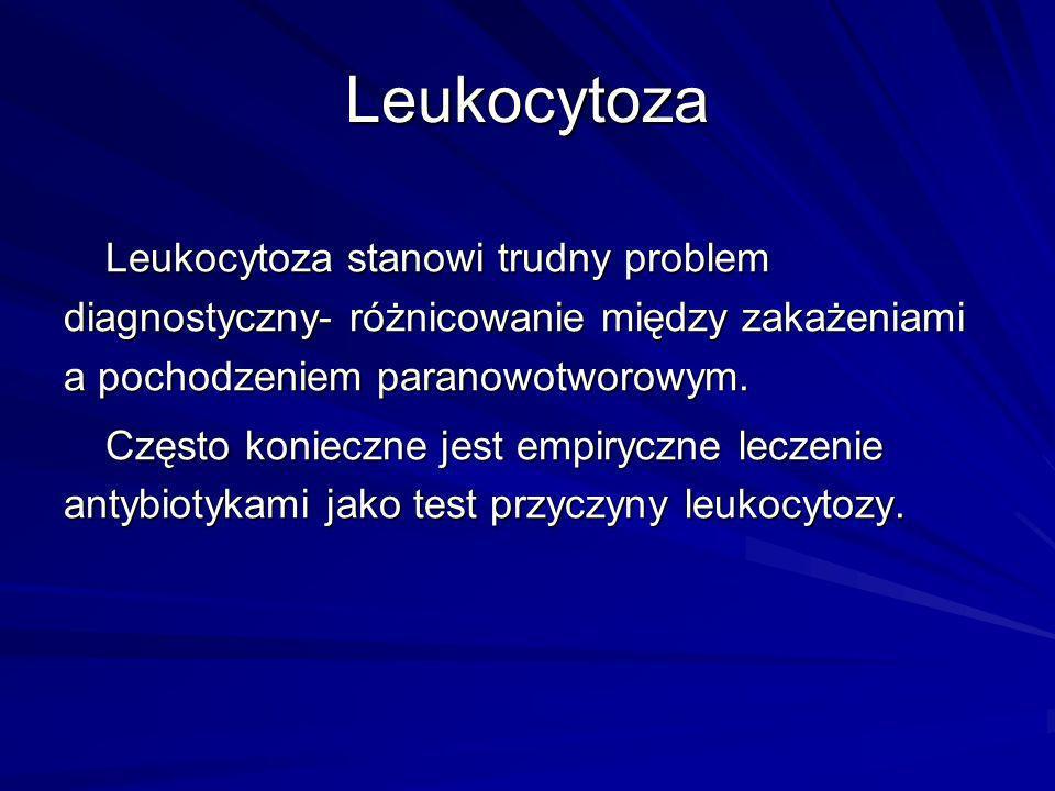Leukocytoza stanowi trudny problem diagnostyczny- różnicowanie między zakażeniami a pochodzeniem paranowotworowym. Często konieczne jest empiryczne le