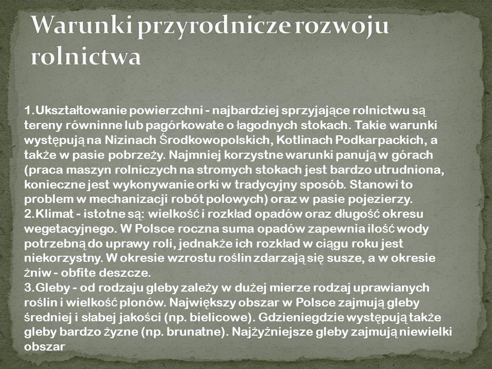 1.Struktura wielkości gospodarstw rolnych - większość gospodarstw rolnych w Polsce nie przekracza 5 ha, więc nie przynoszą dużych zysków.