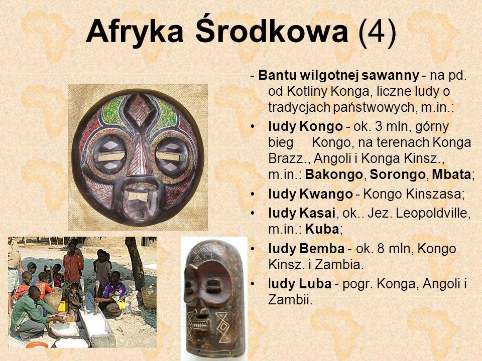 Afryka Środkowa (4) - Bantu wilgotnej sawanny - na pd. od Kotliny Konga, liczne ludy o tradycjach państwowych, m.in.: ludy Kongo - ok. 3 mln, górny bi