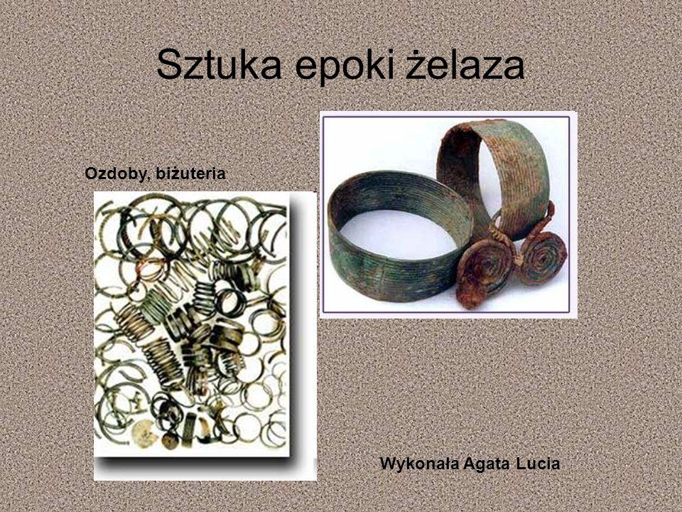 Epoka żelaza Żelazo było materiałem o wiele twardszym od miedzi, wytrzymalszym i odporniejszym na proces obróbki. Najstarsze wyroby z kutego żelaza by
