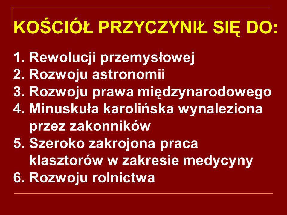 1. Rewolucji przemysłowej 2. Rozwoju astronomii 3. Rozwoju prawa międzynarodowego 4. Minuskuła karolińska wynaleziona przez zakonników 5. Szeroko zakr