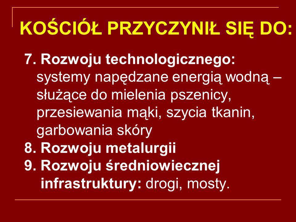 7. Rozwoju technologicznego: systemy napędzane energią wodną – służące do mielenia pszenicy, przesiewania mąki, szycia tkanin, garbowania skóry 8. Roz