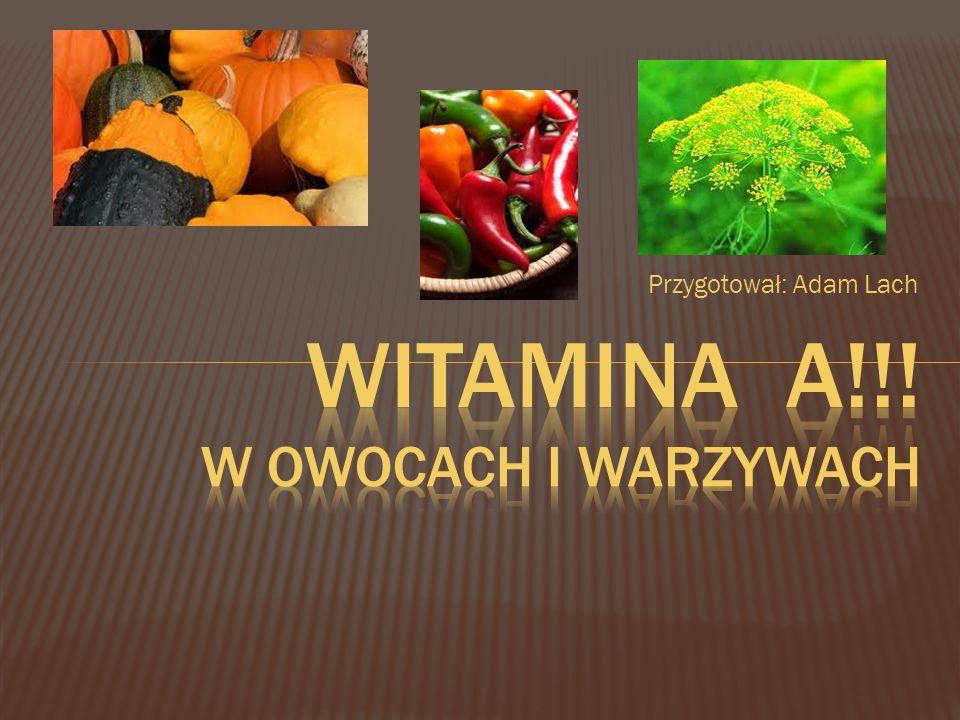 Zajmiemy się witaminą A, jej działaniem i występowaniem.