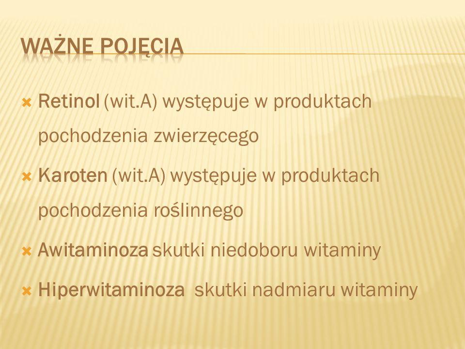 Retinol (wit.A) występuje w produktach pochodzenia zwierzęcego Karoten (wit.A) występuje w produktach pochodzenia roślinnego Awitaminoza skutki niedob