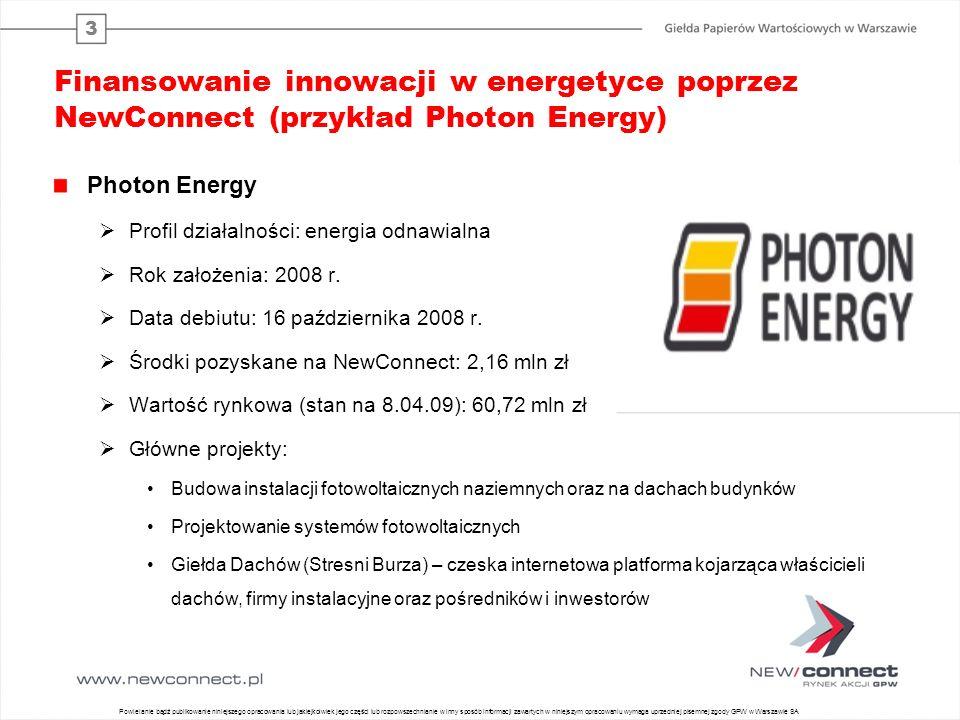 3 Finansowanie innowacji w energetyce poprzez NewConnect (przykład Photon Energy) Photon Energy Profil działalności: energia odnawialna Rok założenia: 2008 r.