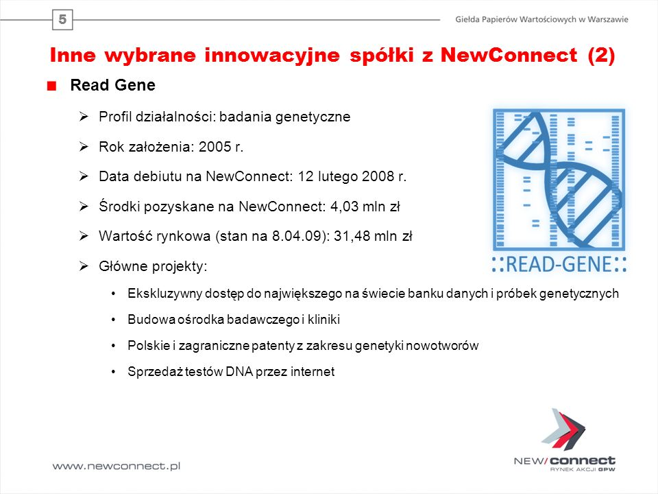 5 Inne wybrane innowacyjne spółki z NewConnect (2) Read Gene Profil działalności: badania genetyczne Rok założenia: 2005 r.
