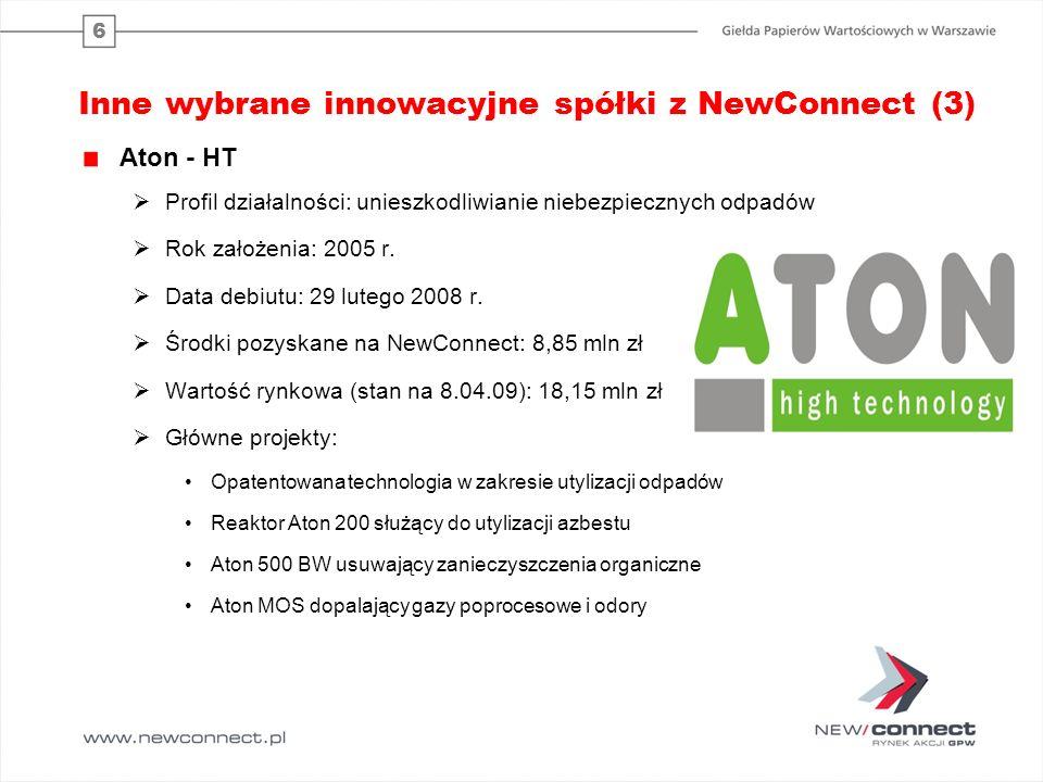 6 Inne wybrane innowacyjne spółki z NewConnect (3) Aton - HT Profil działalności: unieszkodliwianie niebezpiecznych odpadów Rok założenia: 2005 r.
