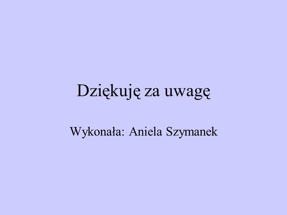Dziękuję za uwagę Wykonała: Aniela Szymanek
