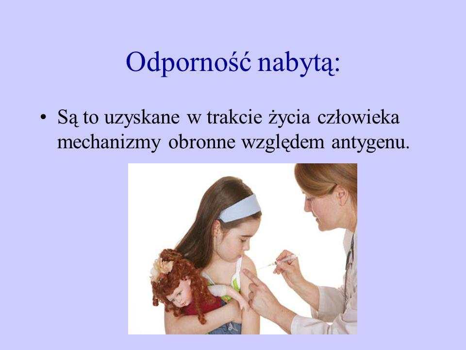 Odporność nabytą: Są to uzyskane w trakcie życia człowieka mechanizmy obronne względem antygenu.
