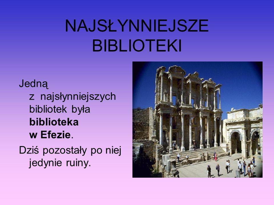 NAJSŁYNNIEJSZE BIBLIOTEKI Jedną z najsłynniejszych bibliotek była biblioteka w Efezie. Dziś pozostały po niej jedynie ruiny.