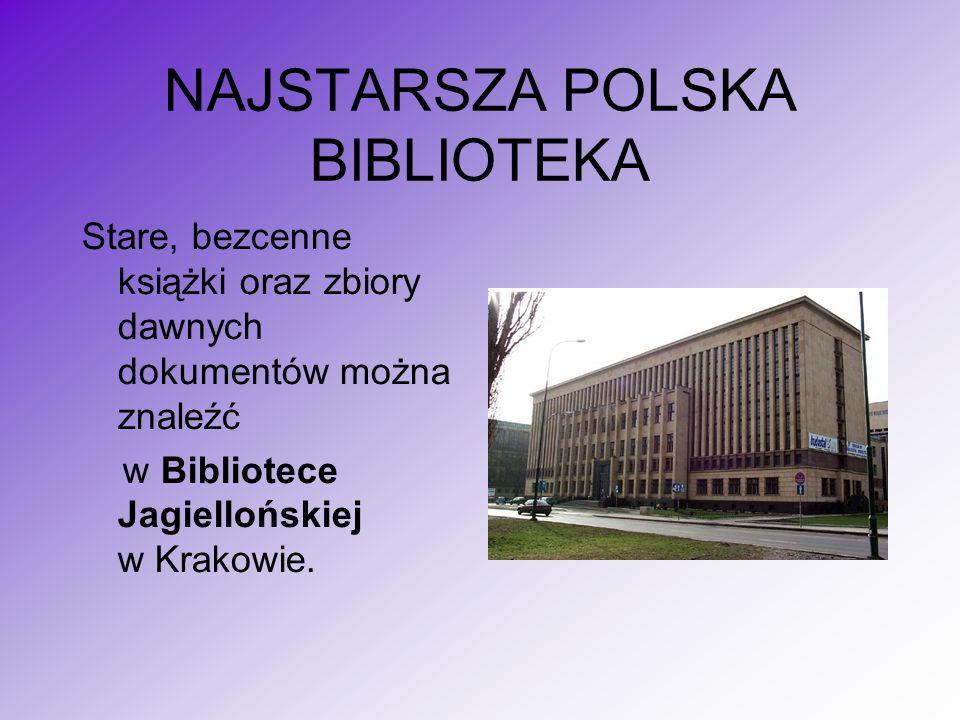 NAJSTARSZA POLSKA BIBLIOTEKA Stare, bezcenne książki oraz zbiory dawnych dokumentów można znaleźć w Bibliotece Jagiellońskiej w Krakowie.