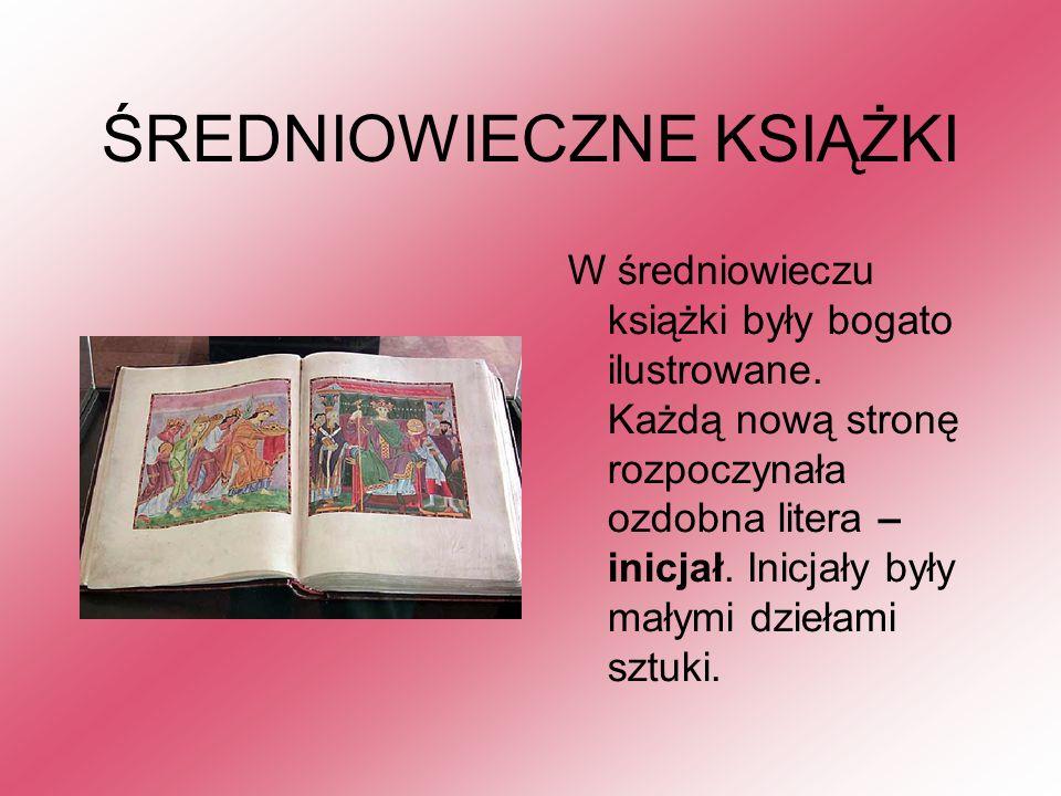 ŚREDNIOWIECZNE KSIĄŻKI W średniowieczu książki były bogato ilustrowane. Każdą nową stronę rozpoczynała ozdobna litera – inicjał. Inicjały były małymi