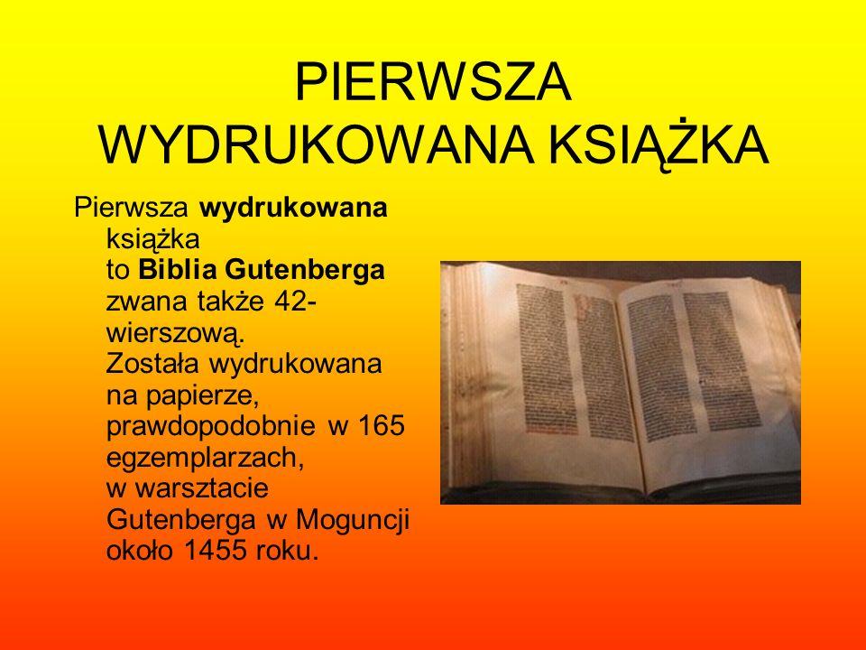 PIERWSZA WYDRUKOWANA KSIĄŻKA Pierwsza wydrukowana książka to Biblia Gutenberga zwana także 42- wierszową. Została wydrukowana na papierze, prawdopodob