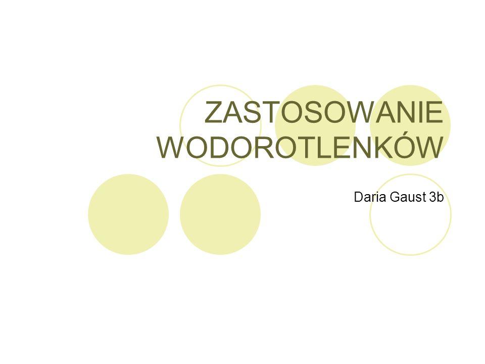ZASTOSOWANIE WODOROTLENKÓW Daria Gaust 3b