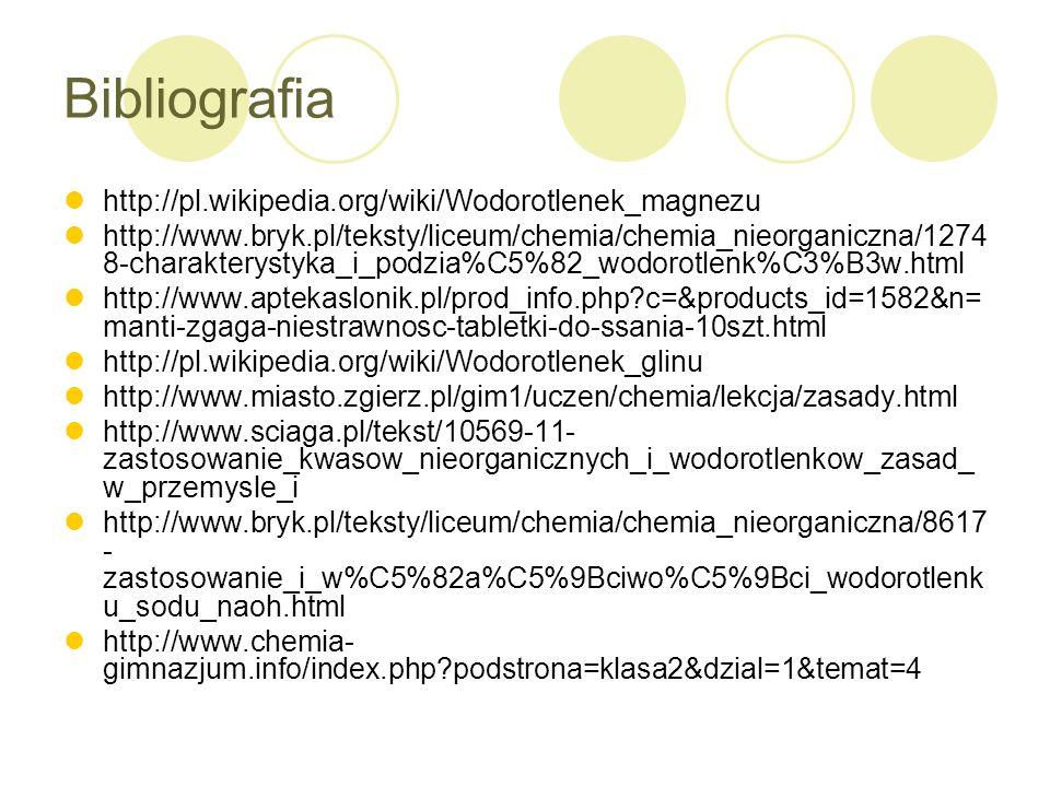Bibliografia http://pl.wikipedia.org/wiki/Wodorotlenek_magnezu http://www.bryk.pl/teksty/liceum/chemia/chemia_nieorganiczna/1274 8-charakterystyka_i_p