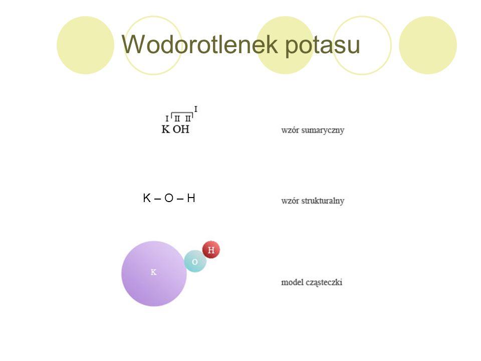 Wodorotlenek potasu K – O – H