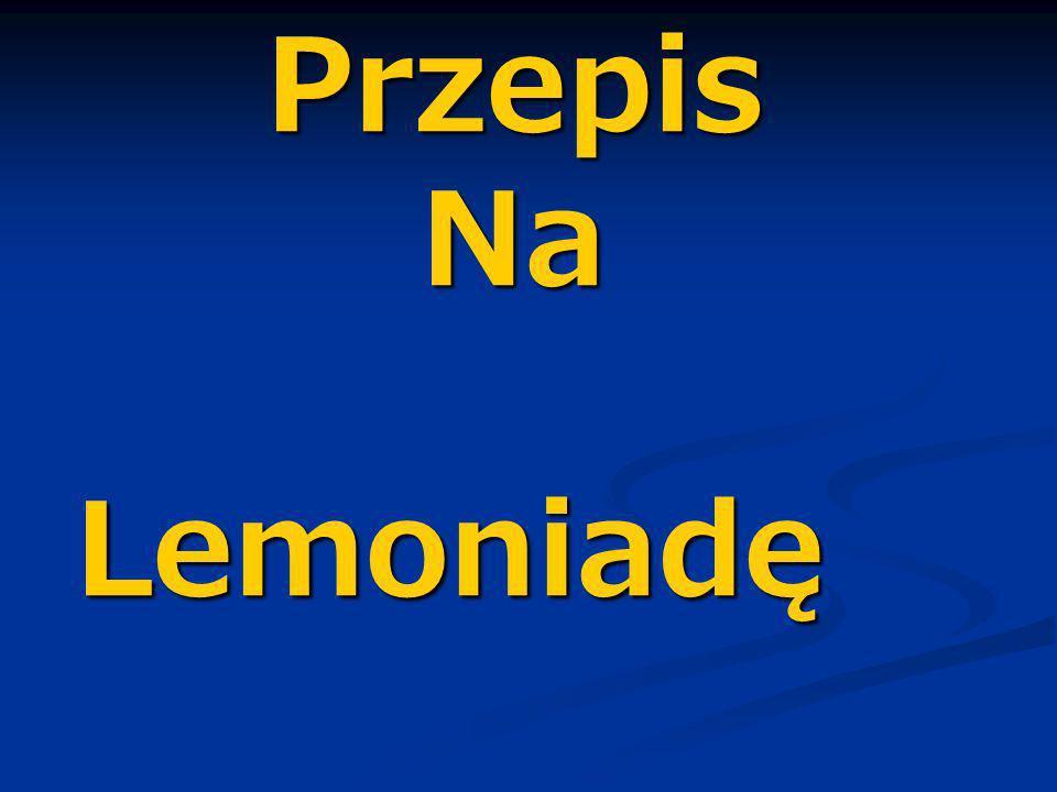 Przepis Na Lemoniadę Przepis Na Lemoniadę