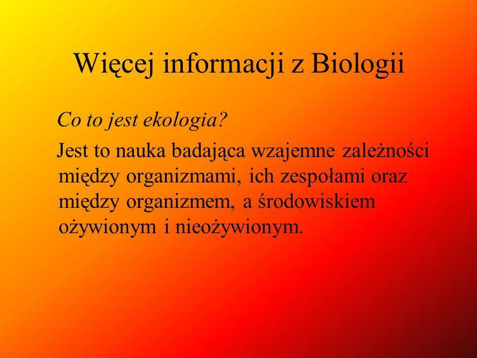Więcej informacji z Biologii Co to jest ekologia? Jest to nauka badająca wzajemne zależności między organizmami, ich zespołami oraz między organizmem,