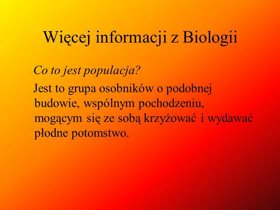Więcej informacji z Biologii Co to jest populacja? Jest to grupa osobników o podobnej budowie, wspólnym pochodzeniu, mogącym się ze sobą krzyżować i w