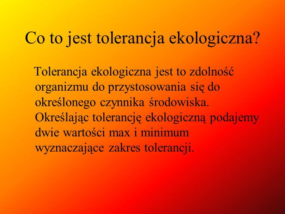 Co to jest tolerancja ekologiczna? Tolerancja ekologiczna jest to zdolność organizmu do przystosowania się do określonego czynnika środowiska. Określa