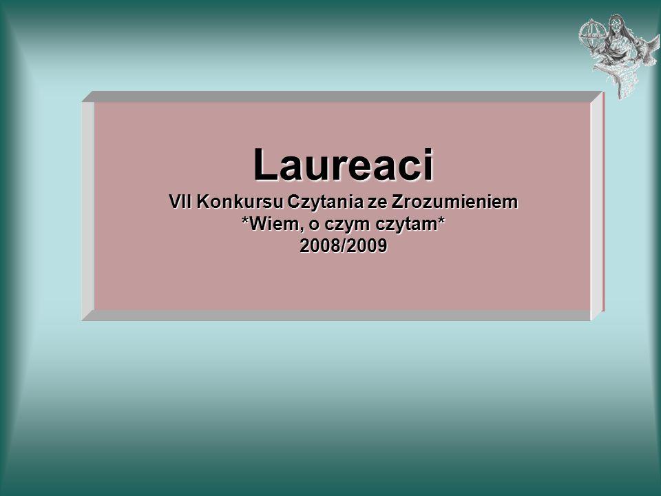 Laureaci VII Konkursu Czytania ze Zrozumieniem *Wiem, o czym czytam* 2008/2009