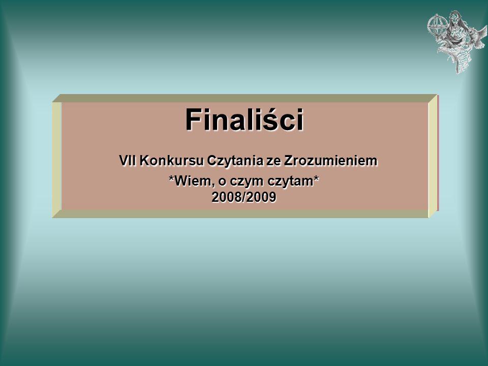 Finaliści VII Konkursu Czytania ze Zrozumieniem *Wiem, o czym czytam* 2008/2009