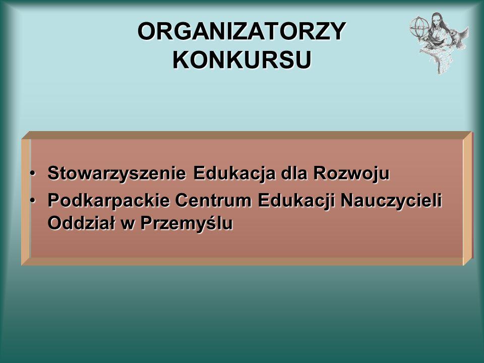 ORGANIZATORZY KONKURSU Stowarzyszenie Edukacja dla RozwojuStowarzyszenie Edukacja dla Rozwoju Podkarpackie Centrum Edukacji Nauczycieli Oddział w Prze