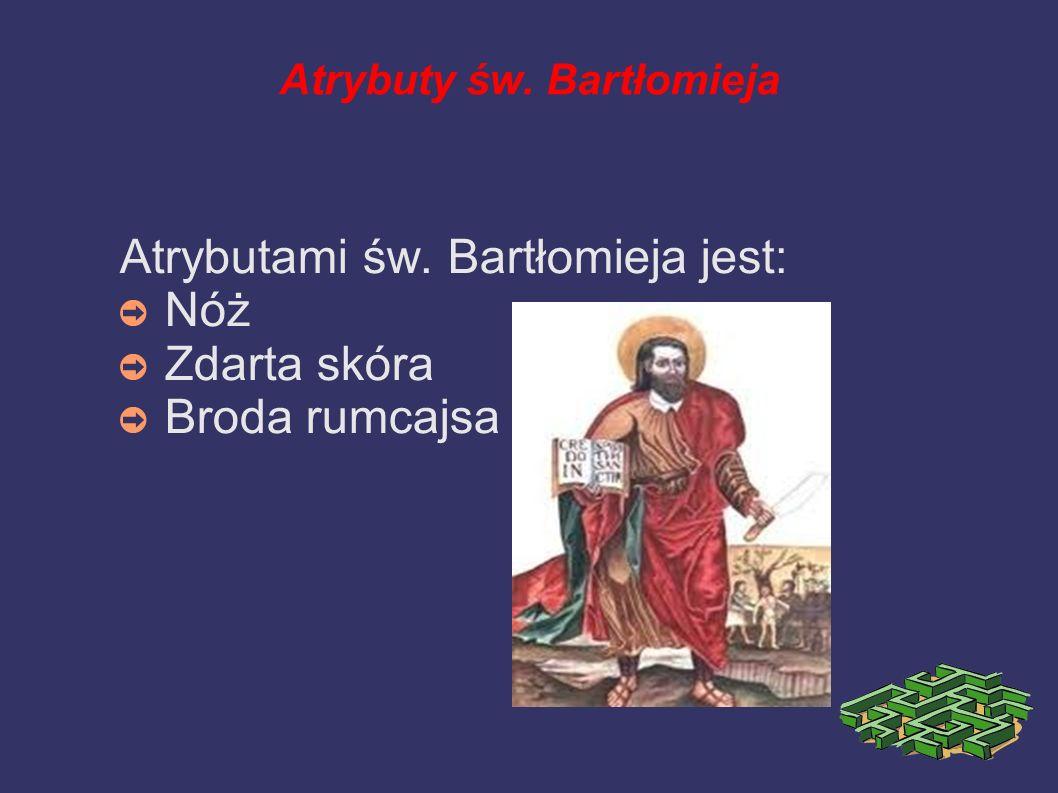 św. Bartłomiej Święty Bartłomiej jest jednym z dwunastu Apostołów, których wybrał sobie Jezus spośród kilkudziesięciu uczniów. Jest zapewne tą samą os