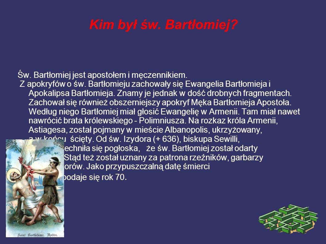 Właścicieli winnic Rolników Rzeźników Grabarzy Introligatorów św. Bartłomiej jest patronem: