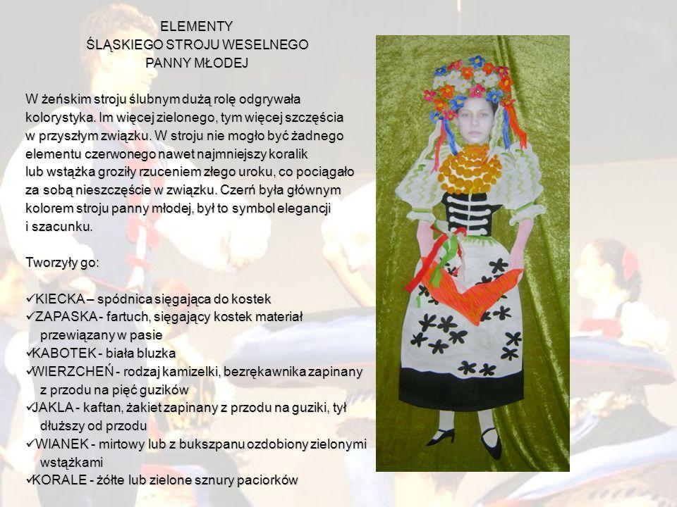 ELEMENTY ŚLĄSKIEGO STROJU WESELNEGO PANNY MŁODEJ W żeńskim stroju ślubnym dużą rolę odgrywała kolorystyka. Im więcej zielonego, tym więcej szczęścia w