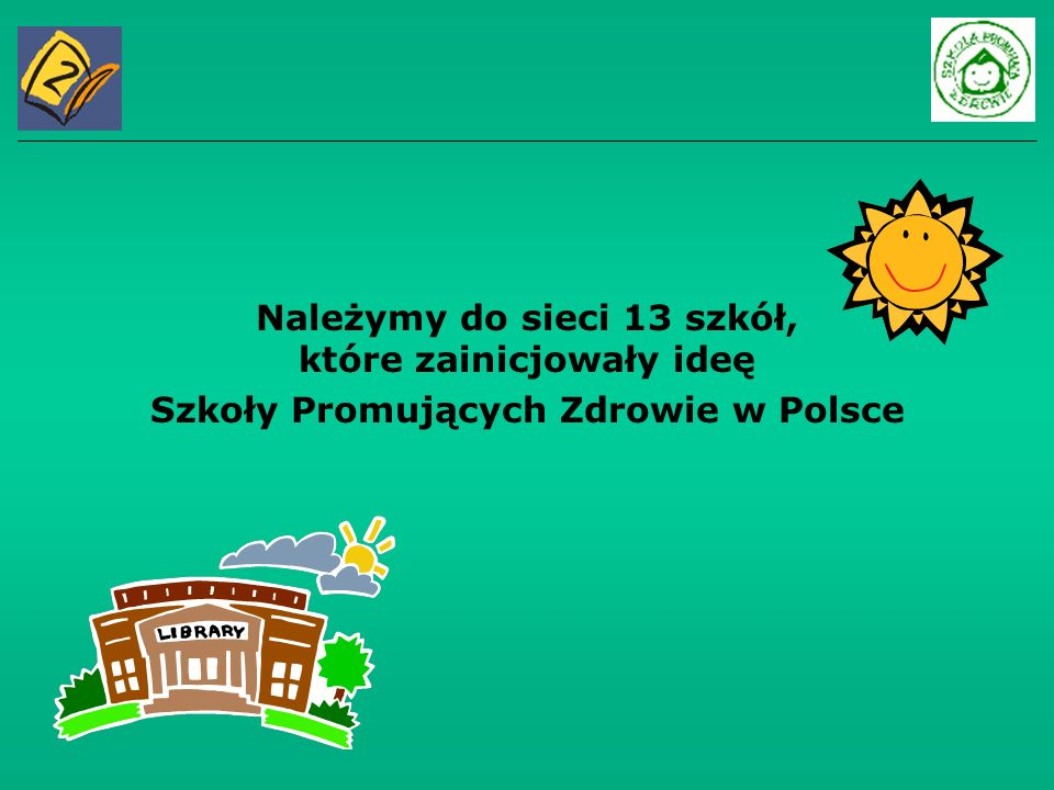 Należymy do sieci 13 szkół, które zainicjowały ideę Szkoły Promujących Zdrowie w Polsce