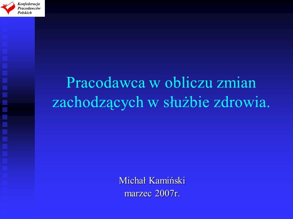 Pracodawca w obliczu zmian zachodzących w służbie zdrowia. Michał Kamiński marzec 2007r.