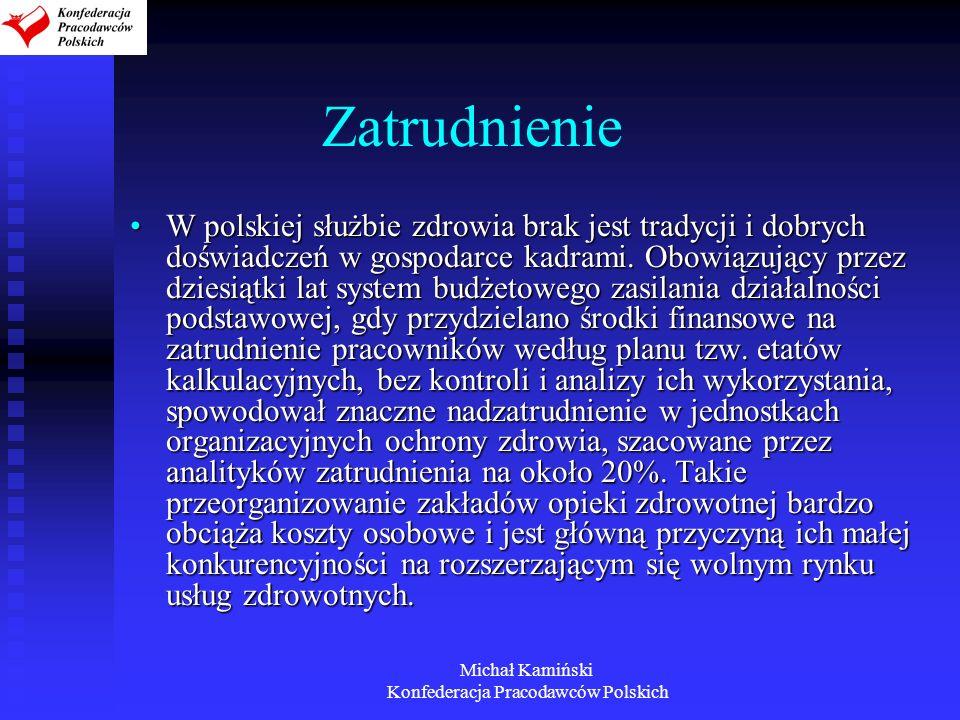 Michał Kamiński Konfederacja Pracodawców Polskich Zatrudnienie W polskiej służbie zdrowia brak jest tradycji i dobrych doświadczeń w gospodarce kadram