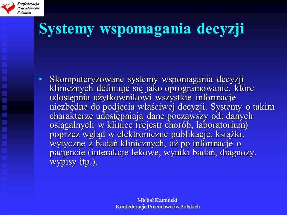 Michał Kamiński Konfederacja Pracodawców Polskich Systemy wspomagania decyzji Skomputeryzowane systemy wspomagania decyzji klinicznych definiuje się j