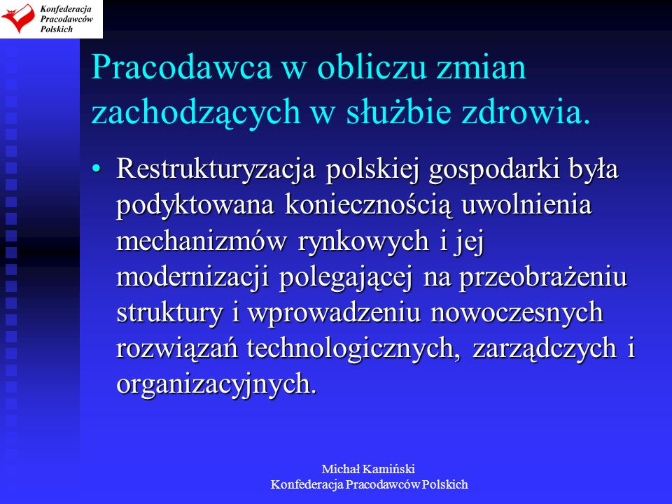 Michał Kamiński Konfederacja Pracodawców Polskich Ochrona zdrowia Zatrzymanie rozwoju metod rynkowych Zakup infrastruktury, a nie świadczeń medycznych.Zatrzymanie rozwoju metod rynkowych Zakup infrastruktury, a nie świadczeń medycznych.