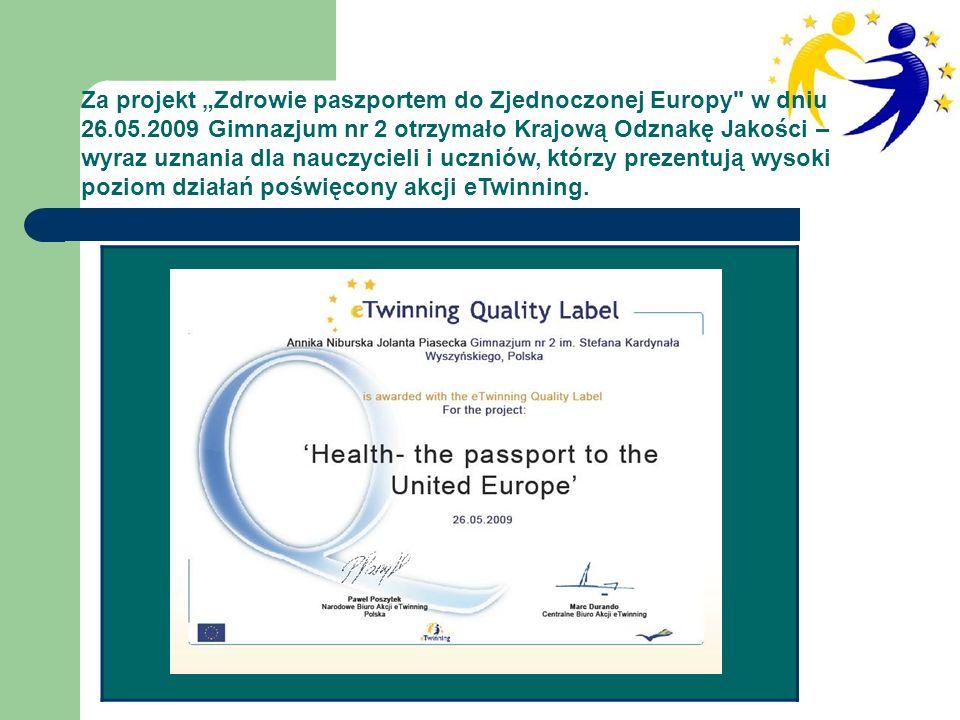 Za projekt Zdrowie paszportem do Zjednoczonej Europy w dniu 26.05.2009 Gimnazjum nr 2 otrzymało Krajową Odznakę Jakości – wyraz uznania dla nauczycieli i uczniów, którzy prezentują wysoki poziom działań poświęcony akcji eTwinning.