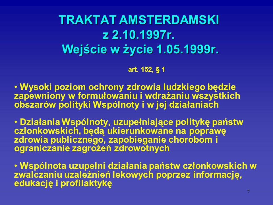 18 STRATEGIA ZDROWIA PUBLICZNEGO w UE Dyrektywy tytoniowe - Dyrektywy: 89/622/EWG, 90/239/EWG, 98/43/WE, COM(99) 594 of 16.11.99, Dyrektywa 2000/37/UE) Zapobieganie narkomanii (EMCDDA- Europejskie Centrum Monitorowania Narkotyków i Narkomanii) Rekomendacja Rady 99/519 w sprawie ograniczenia narażenia społeczeństwa na działanie pola elektromagnetycznego (0 HZ - 300 GHZ) Działania związane bezpośrednio ze zdrowiem publicznym (public health framework).